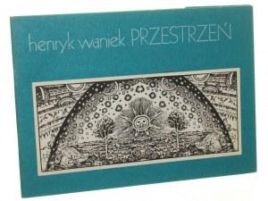 Henryk Waniek. Przestrzeń [Druk]