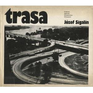 SIGALIN Józef - Trasa. O projektowaniu i budowaniu trasy mostowej łazienkowskiej w Warszawie [AUTOGRAF]