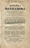 [kulinaria] Książka kucharska dla użytku w domach miejskich i pańskich. Jasna i dokładna nauka sporządzania potraw mięsnych i postnych, zawierająca znaczny zbiór niezawodnych przepisów...
