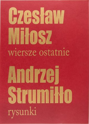 Andrzej Strumiłło, CZESŁAW MIŁOSZ WIERSZE OSTATNIE, ANDRZEJ STRUMIŁŁO RYSUNKI