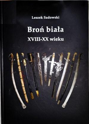 L. Sadowski, Broń Biała XVIII-XX wieku