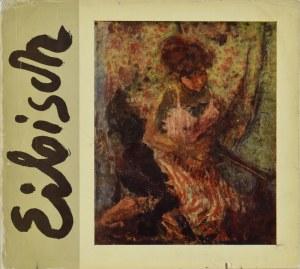 Eugeniusz Eibisch - Obrazy Olejne, Rysunki (Katalog Wystawy), Wydawca: Muzeum Narodowe w Warszawie, Warszawa maj - czerwiec 1967;