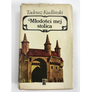 [Dedykacja] Kudliński Tadeusz Młodości mej stolica [wydanie I]
