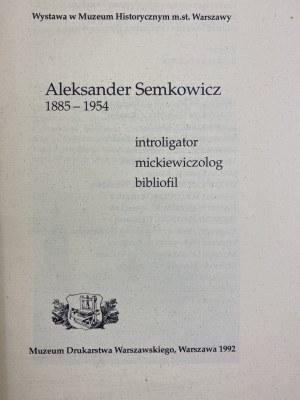 [Bukowska Elżbieta] Aleksander Semkowicz 1885-1954 Introligator Mickiewiczolog Bibliofil