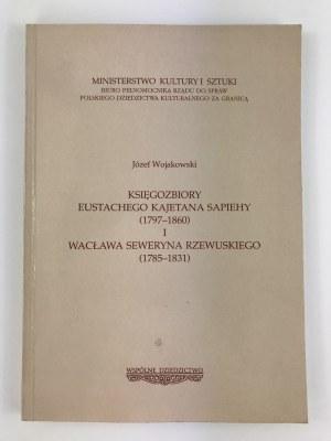 Wojakowski Józef, Księgozbiory Eustachego Kajetana Sapiehy (1797-1860) [niski nakład]i Wacława Seweryna Rzewuskiego (1785-1831).