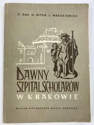 Bąk C., Sitko H., Waszkiewicz J., Dawny Szpital Scholarów w Krakowie