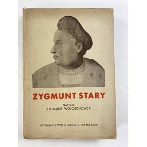 Wojciechowski Zygmunt, Zygmunt Stary [wydanie I]