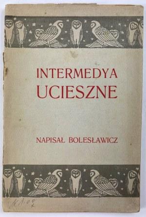 [Eulenfeld Bolesław pseud. Bolesławicz] Intermedya ucieszne [wydanie I]