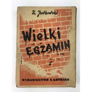 Jurkowski Zygmunt Wielki egzamin wyd. Eugeniusza Kuthana 1946