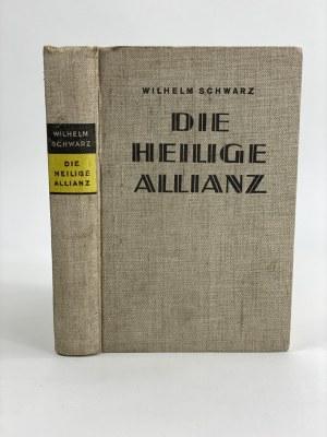 [Cesarzowa Hermina] [Śląsk] Schwarz Wilhelm, Die Heilige Allianz, Stuttgart 1935