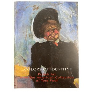 [Katalog wystawy] Król Anna, Tanikowski Artur. Colors of identity: Polish Art From the American Collection of Tom Podl
