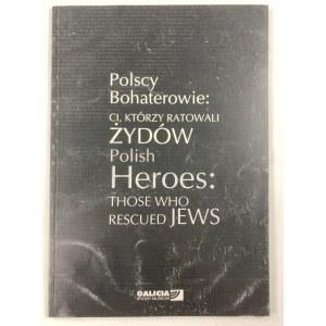 [Katalog wystawy] Polscy Bohaterowie: Ci, którzy ratowali Żydów/ Polish Heroes: Those who rescued Jews