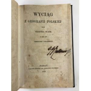 [Waga Teodor], Wyciąg z geografii polskiej przez Teodora Wagę w roku 1767 skreślonej i ogłoszonej [Poznań 1856]