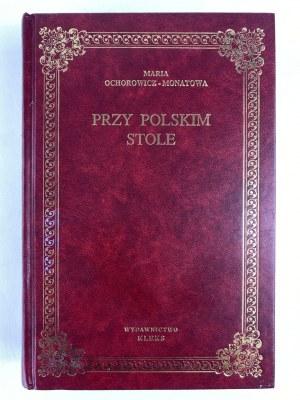 Ochorowicz – Monatowa Maria, Przy polskim stole. Potrawy polskiej kuchni według książki kucharskiej Marii Ochorowicz-Monatowej z 1910 roku