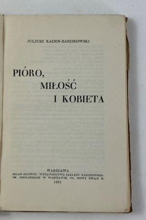 Kaden-Bandrowski Juljusz, Pióro, miłość i kobieta