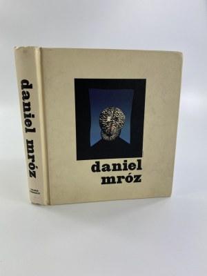 [Katalog wystawy] Daniel Mróz [ok. 300 reprodukcji]