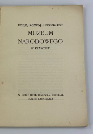 Szukiewicz Maciej, Dzieje, rozwój i przyszłość Muzeum Narodowego w Krakowie w roku jubileuszowym