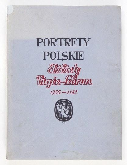 MYCIELSKI Jerzy, WASYLEWSKI St[anisław] - Portrety polskie Elżbiety Vigée-Lebrun 1755-1842....