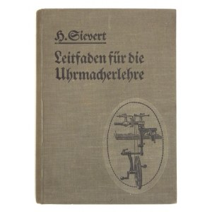 SIEVERT Hermann - Leitfaden für die Uhrmecherlehre. Handbuch für Lehrlinge sowie zur Vorbereitung auf die theoretischen ...