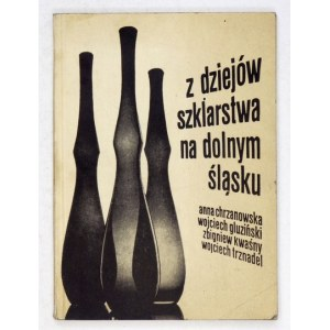 Z DZIEJÓWszklarstwa na Dolnym Śląsku. Wrocław 1974. Dolnośląskie Towarzystwo Społeczno-Kulturalne. 16d, s. 109, [3]...