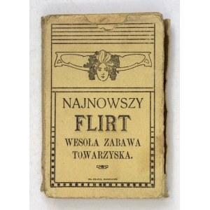NAJNOWSZY flirt. Wesoła zabawa towarzyska. Wadowice [192-?]. Księg. F. Foltina. 16, k. 44 + 1 [objaśnienia]. oryg....