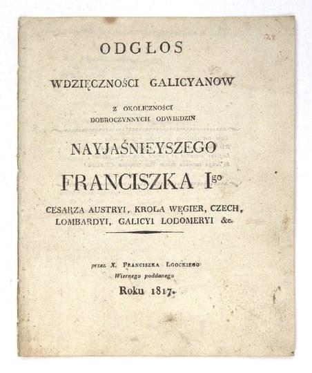 ODGŁOSwdzięczności galicyanow z okoliczności dobroczynnych odwiedzin Nayjaśnieyszego Franciszka Igo Cesarza Austryi, Kr...