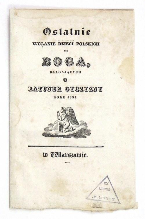 OSTATNIEwołanie dzieci polskich do Boga, błagających o ratunek oyczyzny roku 1831 [...]. Warszawa, 8 VIII 1831. [Podp.]...