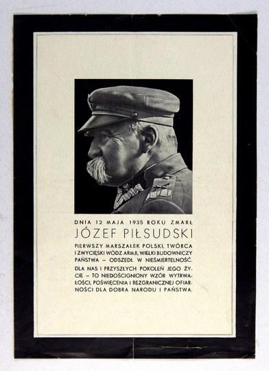 DNIA 12 Maja 1935 roku zmarł Józef Piłsudski pierwszy Marszałek Polski, twórca i zwycięski wódz armji, wielki budowniczy...