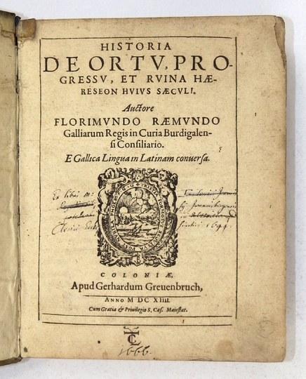 RAEMOND Florimond de - Historia de ortu, progressu, et ruina haereseon huius saeculi....