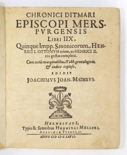 THIETMAR - Chronici Ditmari episcopi merspvrgensis libri IIX, Quinque Impp. Saxonicorum, Henrici I....