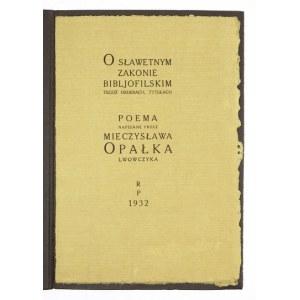 OPAŁEK Mieczysław - O sławetnym Zakonie Bibljofilskim, tegoż orderach, tytułach. Poema napisane przez ...,...