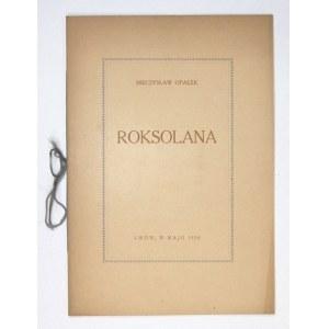 OPAŁEK Mieczysław - Roksolana. Lwów 1928. Nakł. Red.Kroniki Pow. Rohatyńskiego. 8, s. 14, [1]....