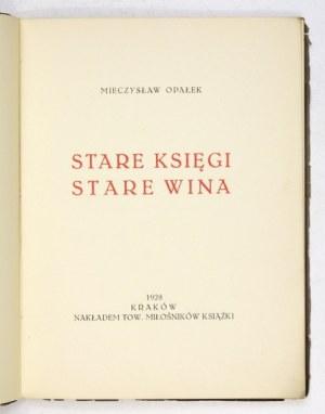 OPAŁEK Mieczysław - Stare księgi, stare wina. Kraków 1928. Towarzystwo Miłośników Książki. 16d, s. 62, [2], tabl....