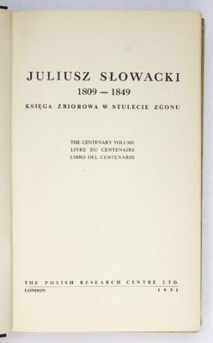 [SŁOWACKI Juliusz]. Juliusz Słowacki 1809-1849. Księga zbiorowa w stulecie zgonu. London 1951....