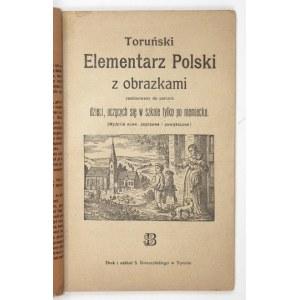 TORUŃSKI elementarz polski z obrazkami zastosowany do potrzeb dzieci, uczących się w szkole tylko po niemiecku. (...