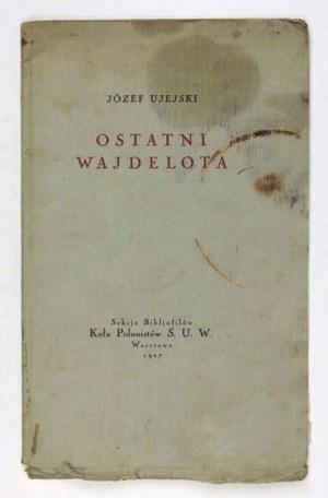 UJEJSKI J. - Ostatni Wajdelota. Dedykacja autora dla J. Kadena-Bandrowskiego. 1927.