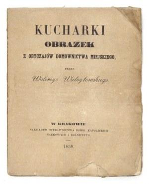 WIELOGŁOWSKI Walery - Kucharki. Obrazek z obyczajów domownictwa miejskiego. Kraków 1858. Wyd....