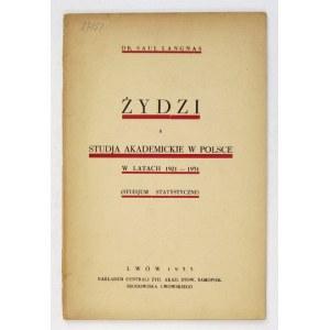 LANGNAS Saul - Żydzi a studja akademickie w Polsce w latach 1921-1931. (Studjum statystyczne). Lwów 1933....