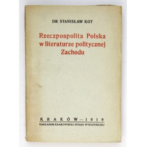 KOT Stanisław - Rzeczpospolita Polska w literaturze politycznej Zachodu. Kraków 1919. Krakowska Spółka Wydawnicza. 8,...