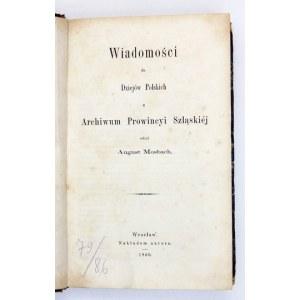 MOSBACH August - Wiadomości do dziejów polskich z Archiwum Prowincyi Szląskiej. Zebrał ... Wrocław 1860. Nakł....