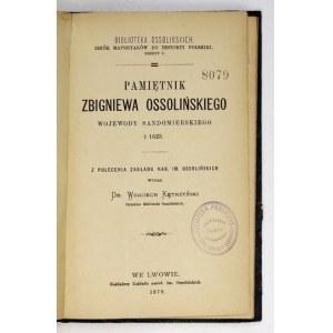 OSSOLIŃSKI Zbigniew - Pamiętnik ..., wojewody sandomierskiego, +1623. Z polecenia Zakładu Nar. im....