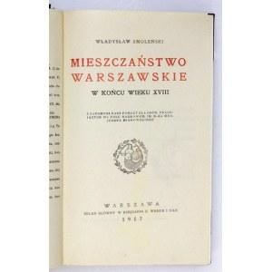 SMOLEŃSKI Władysław - Mieszczaństwo warszawskie w końcu wieku XVIII. Warszawa 1917. Kasa im. J. Mianowskiego. 8, s. [8],...