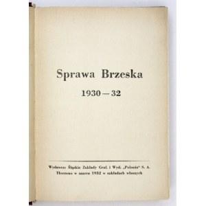 SPRAWA brzeska 1930-32. [Katowice] 1932. Wyd. Śląskie Zakłady Graf. i Wyd. Polonia S. A. 8, s. 384. opr. wsp....