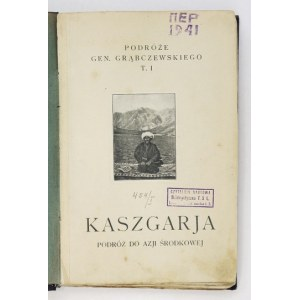 GRĄBCZEWSKI B. -Kaszgarja, kraj i ludzie. 1924.