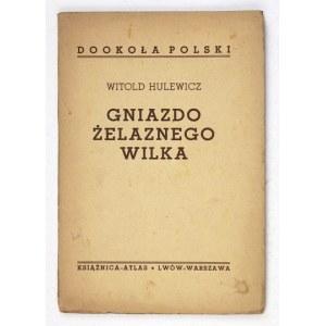 HULEWICZ Witold - Gniazdo żelaznego wilka. Z 15 rycinami. Lwów-Warszawa 1936. Książnica-Atlas. 8, s. 70, [2], tabl....