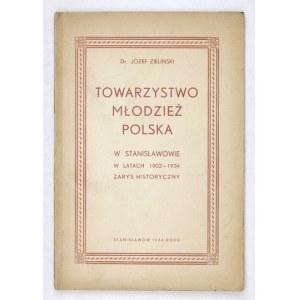 ZIELIŃSKI Józef - Towarzystwo Młodzież Polska w Stanisławowie 1902-1934. Zarys historyczny z przedmową Tadeusza Zagaje...