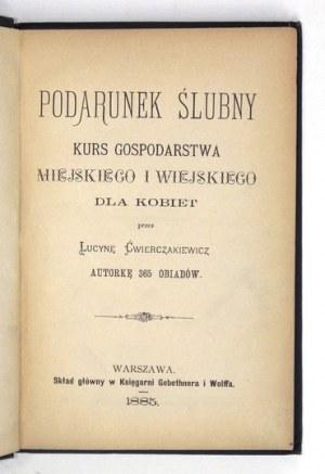 ĆWIERCZAKIEWICZ Lucyna - Podarunek ślubny. Kurs gospodarstwa miejskiego i wiejskiego dla kobiet. Przez .....