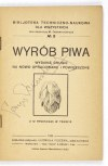 WYRÓB piwa. Wyd. II na nowo opracowane i powiększone. Z 12 rysunkami w tekście. Łódź-Katowice 1923. Księg. L....