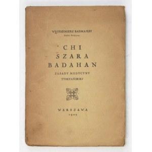 BADMAJEFF Włodzimierz - Chi, szara, badahan. Zasady medycyny tybetańskiej. Warszawa 1929. Druk. W. Łazarskiego. 8,...
