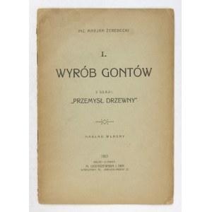 ŻEREBECKI Marjan - Wyrób gontów. Z serji: Przemysł drzewny, cz. 1. Warszawa 1921. Nakład własny. 8, s. 19....